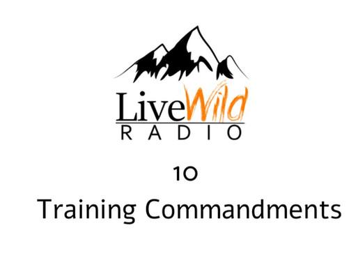 LiveWild Radio's 10 Commandments Of Training
