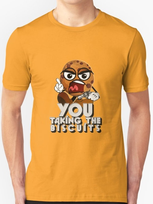 You Taking The Biscuits!? T-Shirt
