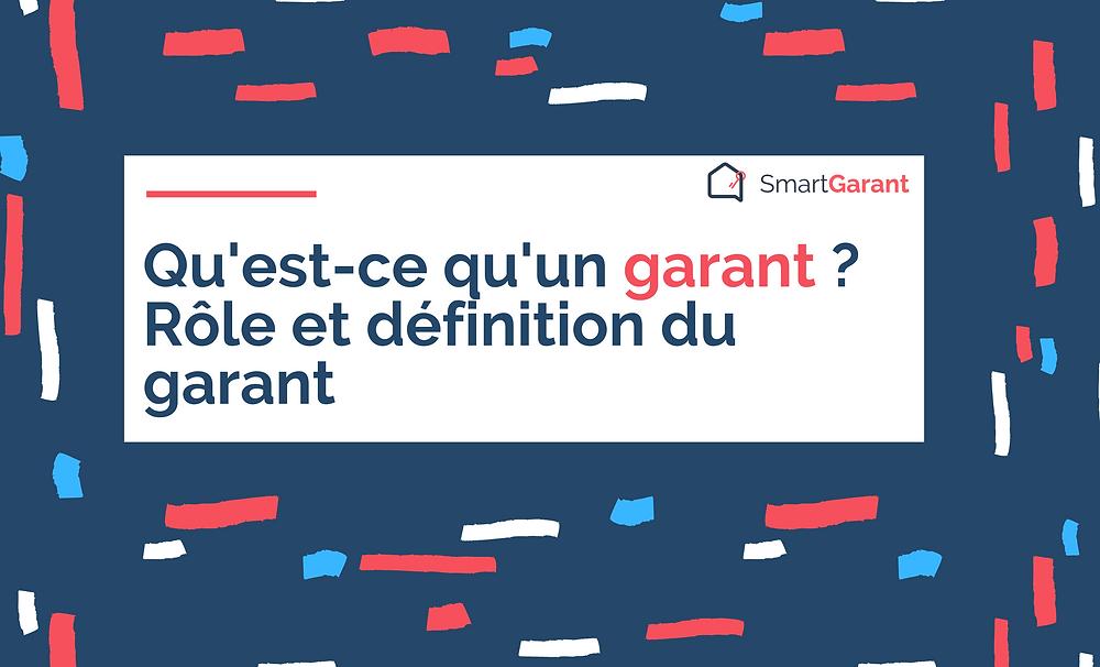 Qu'est-ce qu'un garant ? Rôle et définition du garant - SmartGarant