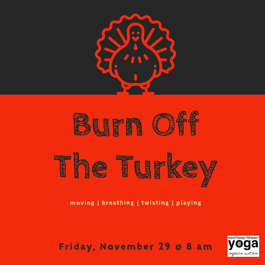 Burn Off The Turkey