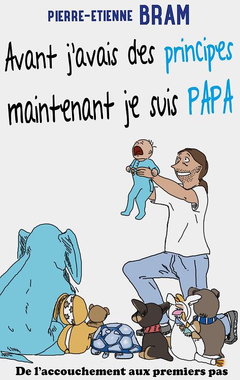 Avant j'avais des principes maintenant je suis papa : de l'accouchement...