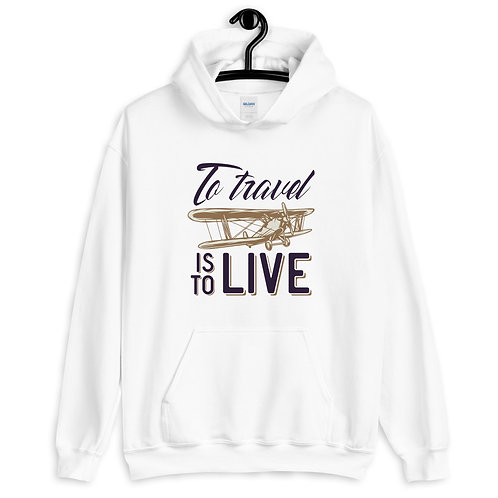 To Travel Is To Live Unisex Hoodie