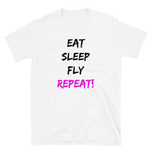 Eat, Sleep, Fly, REPEAT Unisex T-Shirt