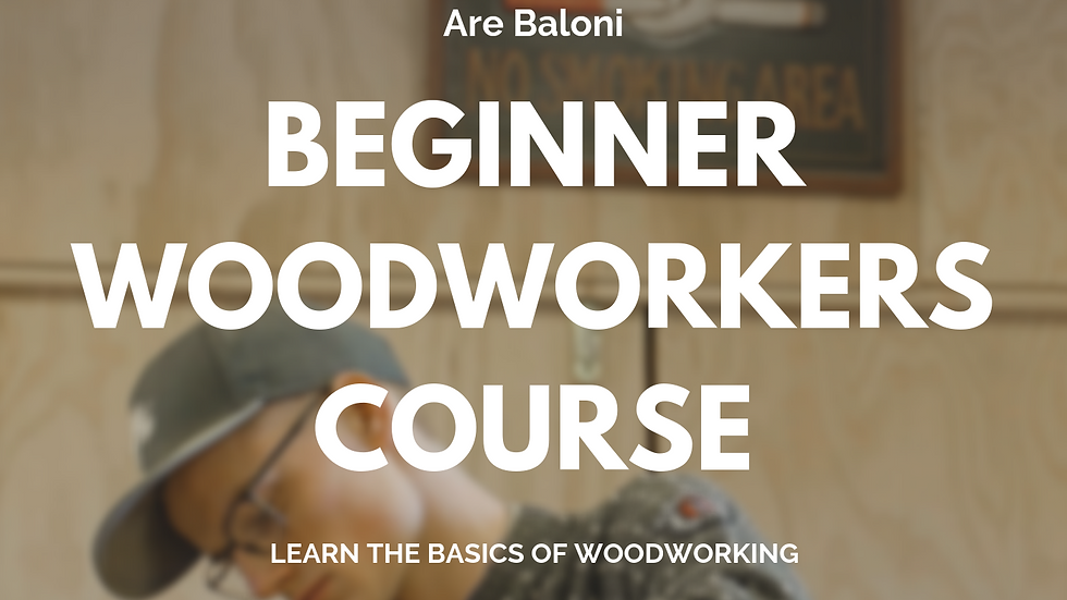 The Beginner Woodworkers Course