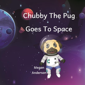 Chubby The Pug Goes To Space by Megan Anderson