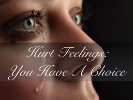 Hurt Feelings: You Have A Choice - Part 1