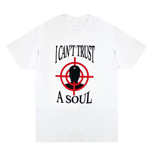 I CAN'T TRUST A SOUL TEE