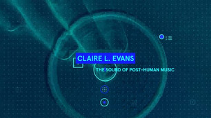 Claire L. Evans - The Sound of Post-Human Music