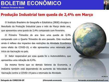Boletim Econômico - Produção Industrial tem queda de 2,4% em Março, por Fernando Maciel