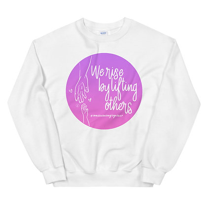 WE RISE BY LIFTING OTHERS • Unisex Sweatshirt