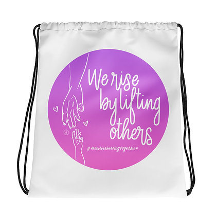 WE RISE BY LIFTING OTHERS • Drawstring bag