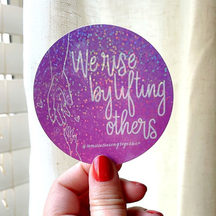 WE RISE BY LIFTING OTHERS • Sticker