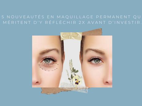 5 nouveautés en maquillage permanent qui méritent d'y réfléchir 2 fois avant d'investir.