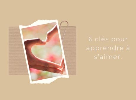 6 clés pour apprendre à s'aimer.