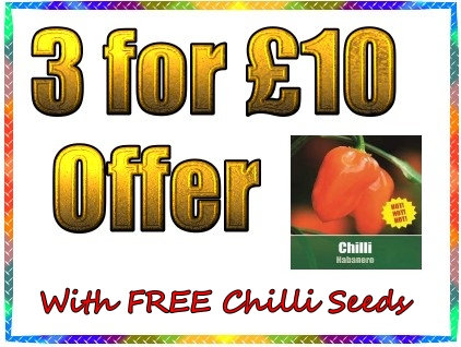 3 FOR £10 Offer   (with free chilli seeds)