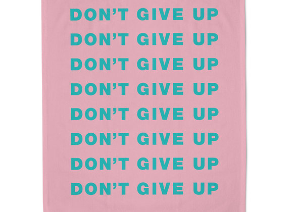 Don't Give Up Tea Towel