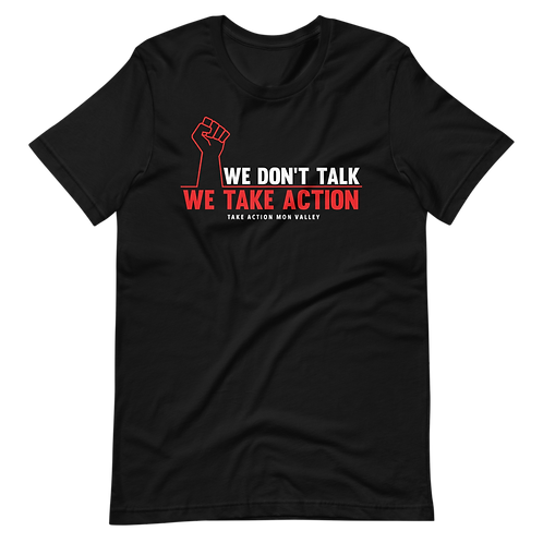We Don't Talk We Take Action T-Shirt