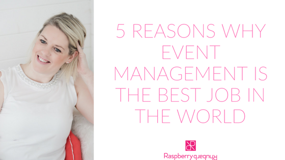 5 reasons why event management is the best job in the world, by Amy Burleigh, Founder at Raspberry Rhubarb