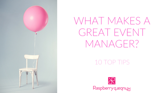 WHAT MAKES A GREAT EVENT MANAGER? 10 TOP TIPS