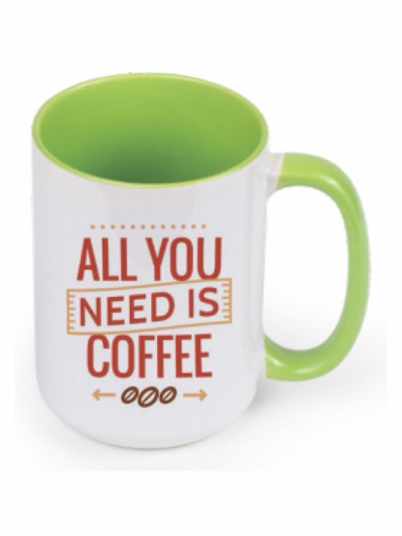 All You Need Is Coffee Mug