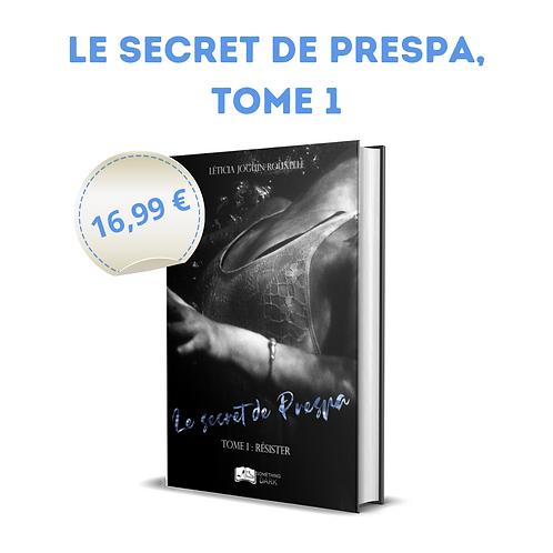 Le secret de Prespa, tome 1 - Léticia Joguin-Rouxelle