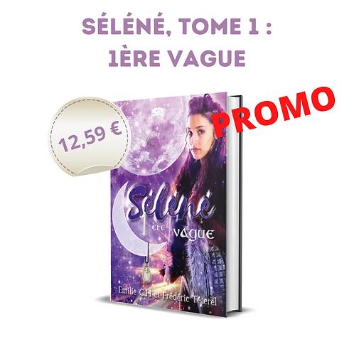 Séléné, tome 1 : 1ère vague - Emilie CH & Frédéric Téterel