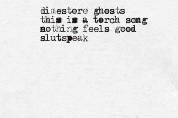 dimestore, torch song, promise ring, slutspeak (news)