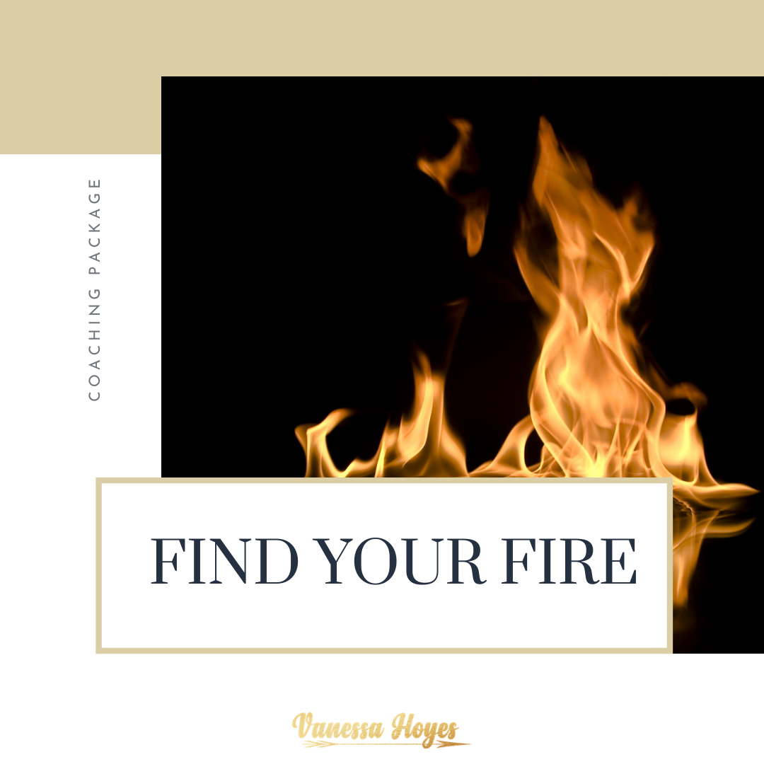 FIND YOUR FIRE - Coaching Package