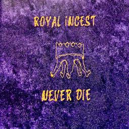 Royal Incest - Never Die.jpeg