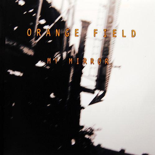 ORANGE FIELD - MY MIRROR