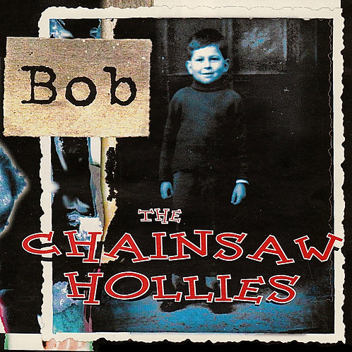 THE CHAINSAW HOLLIES - BOB