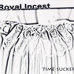 Royal Incest - Time Sucker
