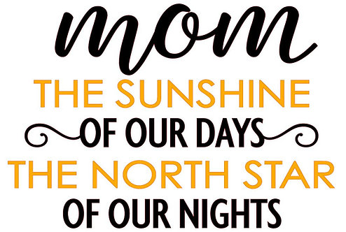 MOM THE SUNSHINE OF OUR DAYS THE NORTH STAR OF THE NIGHTS 12 X 12
