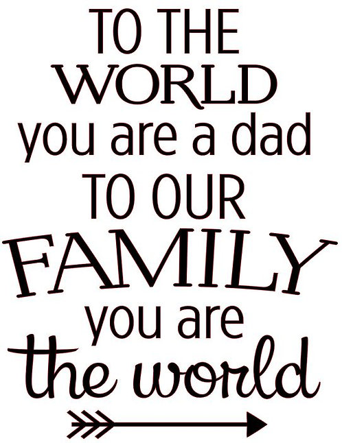 TO THE WORLD YOU ARE A DAD TO OUR FAMILY YOU ARE THE WORLD 12 X 16