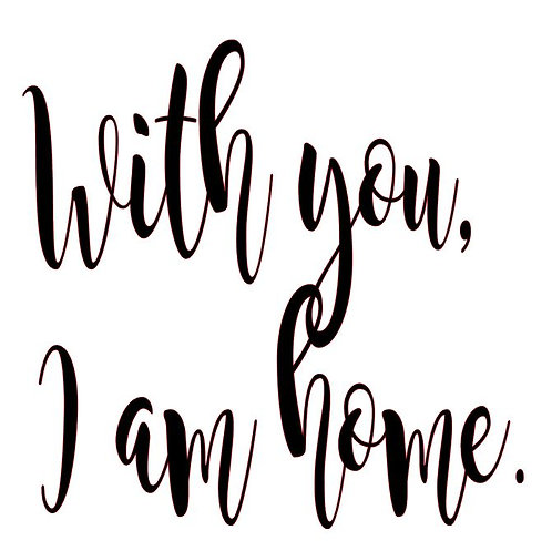 WITH YOU I AM HOME 12X12