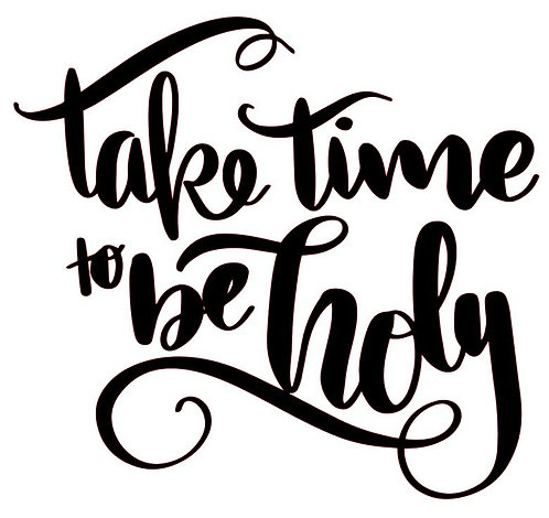 TAKE TIME TO BE HOLLY  12 x 12
