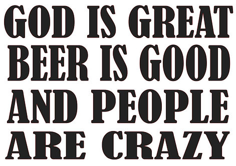 GOD IS GREAT BEER IS GOOD AND PEOPLE ARE CRAZY 12 X 16