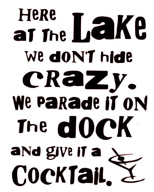HERE AT THE LAKE WE DON'T DO CRAZY  12 X 14