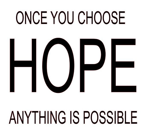 ONCE YOU CHOOSE HOPE ANYTHING IS POSSIBLE  12X12