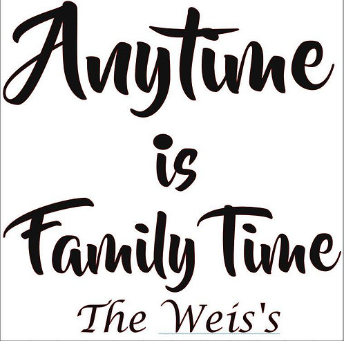SAYING - ANYTIME IS FAMILY TIME