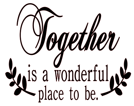 TOGETHER IS A GREAT PLACE TO BE 12 X 14