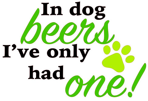 IN DOG BEERS I ONLY HAD ONE 12 X 12
