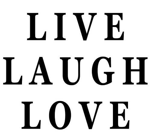 SAYING -LIVE LAUGH LOVE