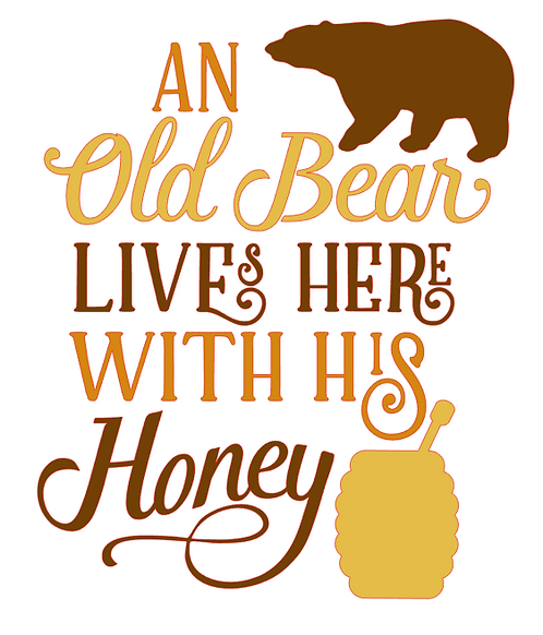 AN OLD BEAR LIVES HERE WITH HIS HONEY 12X12 AT HOME KIT