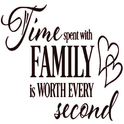 SAYING - TIME SPENT WITH FAMILY IS WORTH EVERY SECOND 2