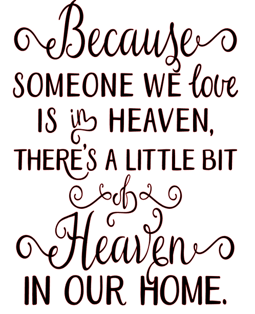 BECAUSE SOMEONE WE LOVE IS IN HEAVEN 12 X 14