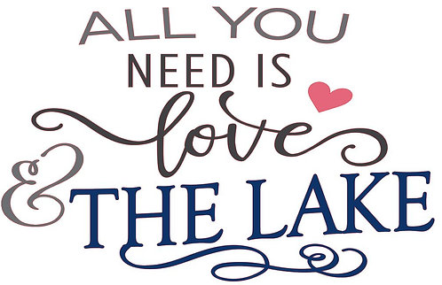 ALL YOU NEED IS LOVE AND THE LAKE 12 X 12