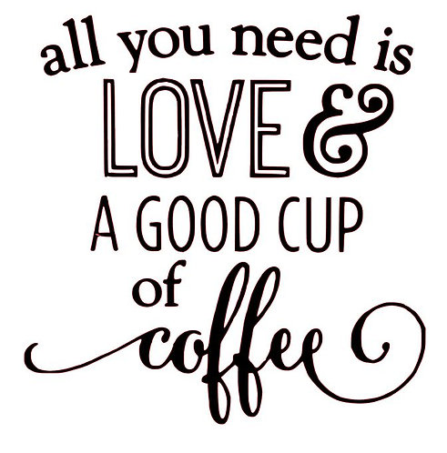 ALL YOU NEED IS LOVE & A GOOD CUP OF COFFEE 12X14