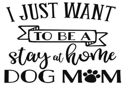 I JUST WANT TO BE A STAY AT HOME DOG MOM 12 X 12 AT HOME KIT
