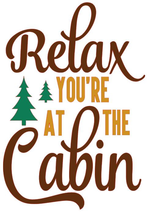 RELAX YOU'RE AT THE CABIN 10 X 12